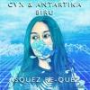 CVX & Antartika - Biru (Asquez Re-Quez)