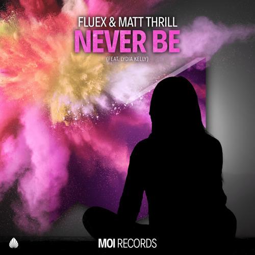 Fluex & Matt Thrill - Never Be (feat. Lydia Kelly)