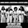 Audio Jacker & Discotron vs Sister Sledge - Without Love *Click Buy = Free Download*