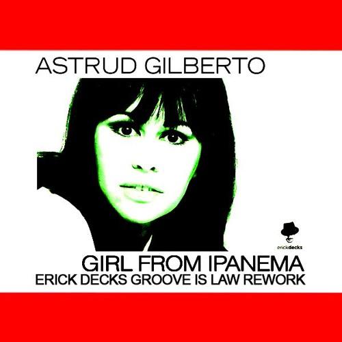Astrud Gilberto - Girl From Ipanema (Erick Decks Groove Is Law Rework)