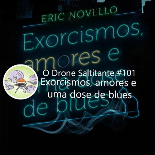 Ep. #101 - Exorcismos, amores e uma dose de blues
