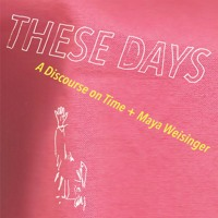THESE DAYS (with Maya Weisinger)