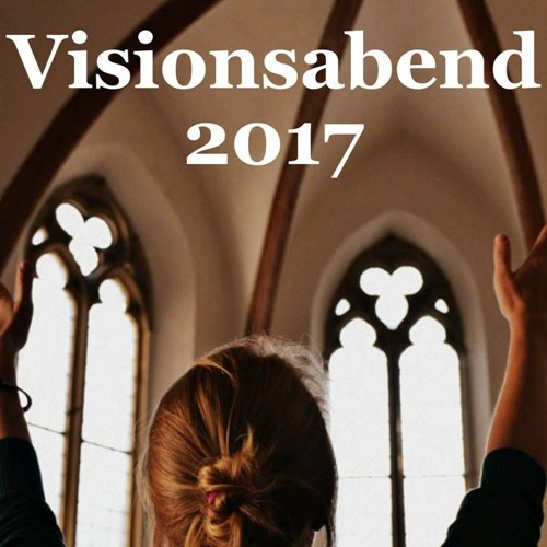 Vision 2017 - Glaube für Reformation | Faith for Reformation