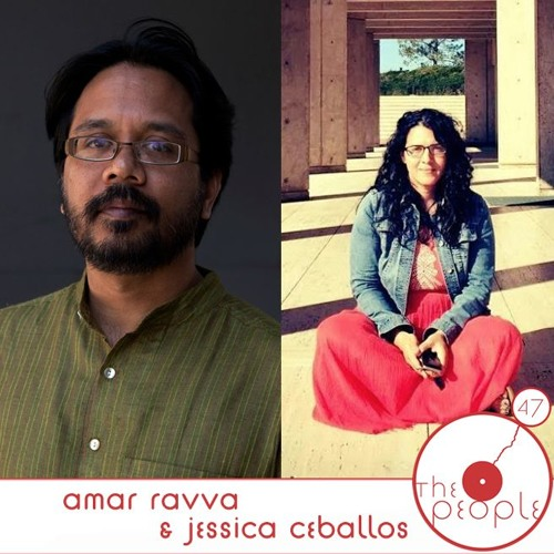 Ep 47 Amar Ravva & Jessica Ceballos: The People