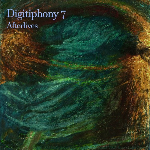 "Digitiphony 7 ""Afterlives"" - Full Length"