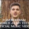 World At My Feet - Tom Bertram (Official Music Video)