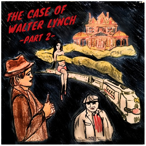 Episode 6 - The Case of Walter Lynch Part 2