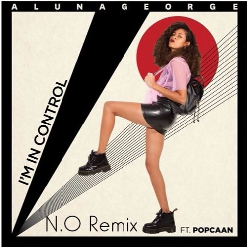 AlunaGeorge - I'm In Control (ft. Popcaan)(N.O Remix)