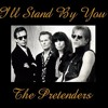 The Pretenders I Ll Stand By You