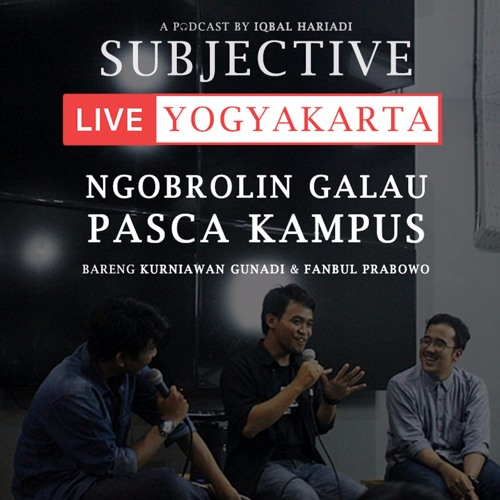 Subjective Live Yogyakarta: Ngobrolin Pasca Kampus (Part 1) ft. Kurniawan Gunadi & Fanbul Prabowo