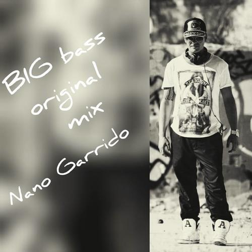Big Bass Nano Garrido .original mix