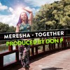 Meresha - Together (Produced by DON P)