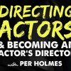 IFH 106: Directing Actors & How to Become an Actor's Director with Per Holmes