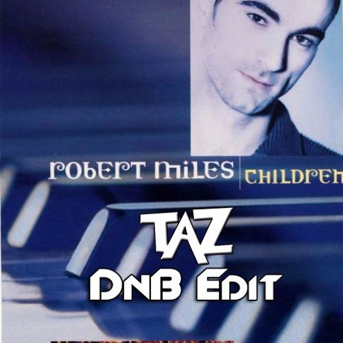 Robert Miles - Children (TAZ DnB Edit)