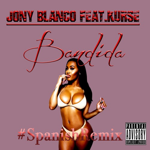 Jony Blanco-Bandida Feat.Kurse (Crowd Pleaser Spanish Remix)