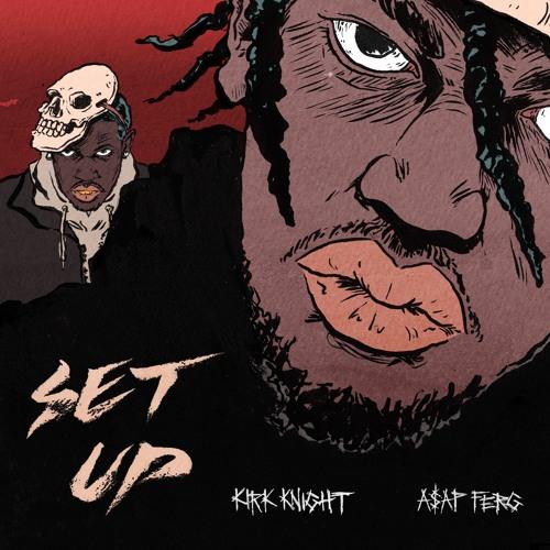 Setup (Feat. A$AP Ferg) Prod. by Kirk Knight