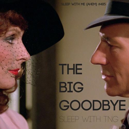The Big Goodbye | Sleep to TNG | Sleep With Me #485
