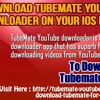 Download TubeMate YouTube Downloader On Your IOS Device