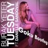 Burak Yeter - Tuesday ft. Danelle Sandoval (Goku Bootleg)
