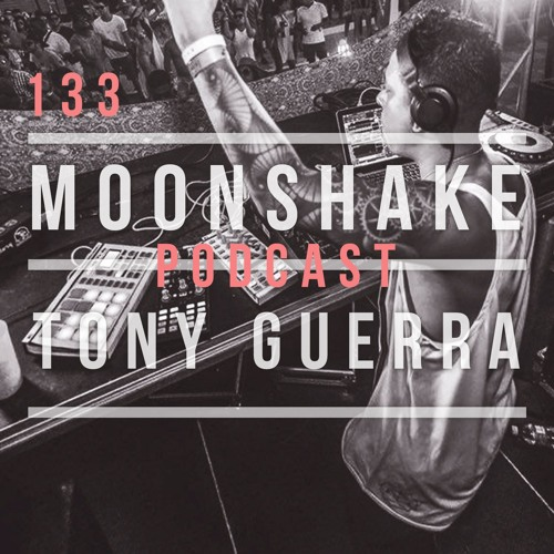 Moonshake Podcast - Mix by Tony Guerra  - 133