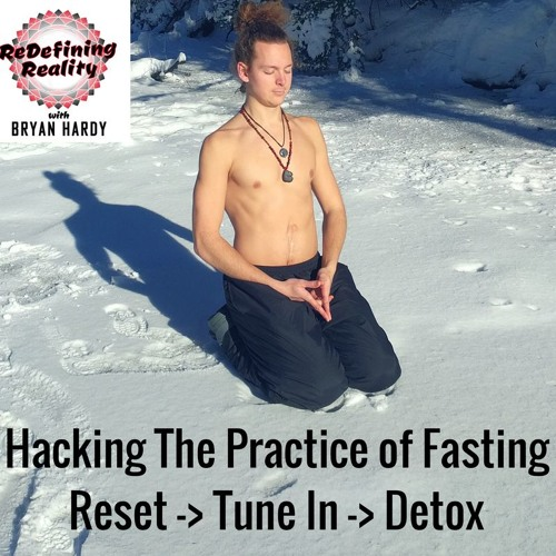 Solo Show - Hacking The Practice of Fasting: Reset -> Tune In -> Detox - Ep. 17