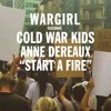 WARGIRL ft. Cold War Kids and Anne Dereaux  - Start a Fire