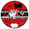 KF082 - Shades Of Chicago - Where House Matters (Original Mix)