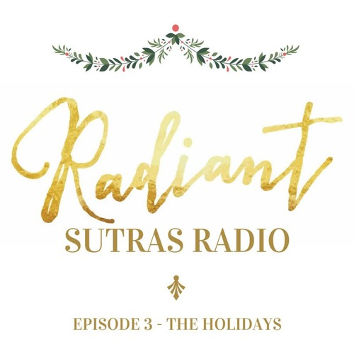 Radiant Sutras Radio - Episode 3 - The Holidays
