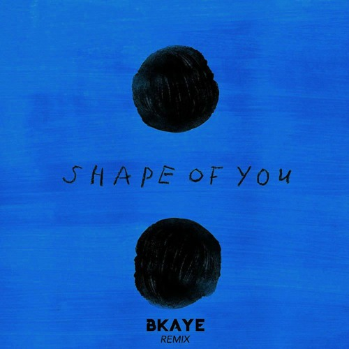 Ed Sheeran - Shape of You (BKAYE Remix)