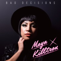 Maya Killtron - Bad Decisions