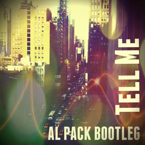 Tell Me (Al Pack Bootleg) FREE DOWNLOAD
