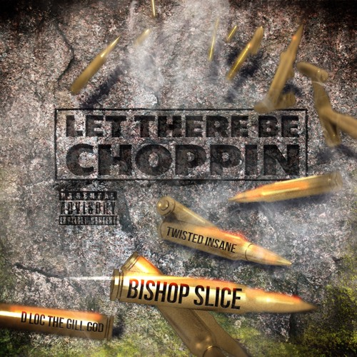 """""""Let There Be Choppin"""" Featuring Twisted Insane x D Loc The Gill God"""