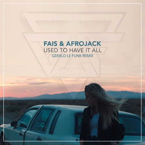 Fais & Afrojack - Used To Have It All (Gerald Le Funk Remix)