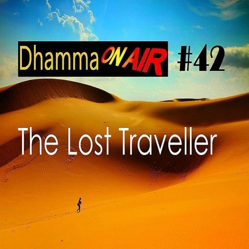 Dhamma On Air #42 Audio: The Lost Traveller