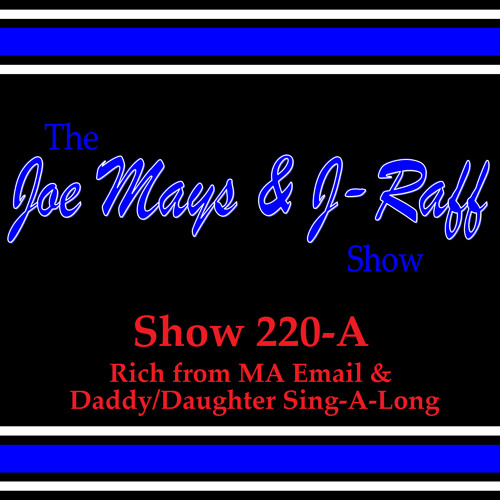 The Joe Mays & J-Raff Show: Episode 220 addendum - Rich from MA Email & Daddy/Daughter Sing-A-Long