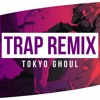 Tokyo Ghoul Trap Remix | TrackGonEat