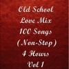 Old School Love Mix, 100 Songs (Non-Stop 4 hrs), Vol 1