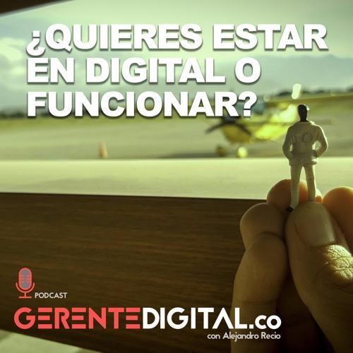 ¿Quieres estar en digital o funcionar?