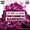 BankRoll - T.O X Lil QuAn (prod. by 301 Coleman, 301 Lyrics)