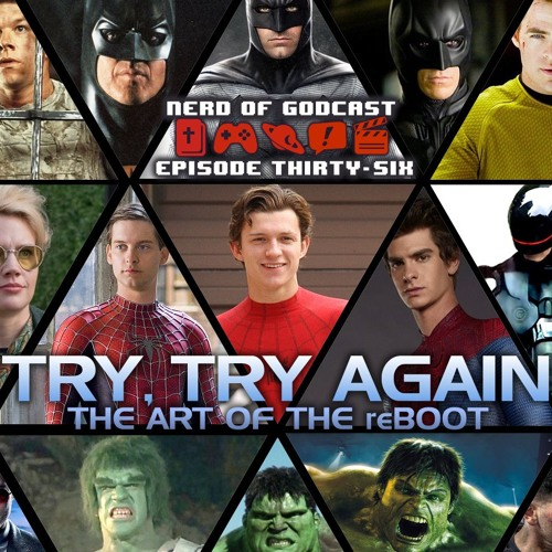 Episode 36 // Try, Try Again (The Art of the Reboot)
