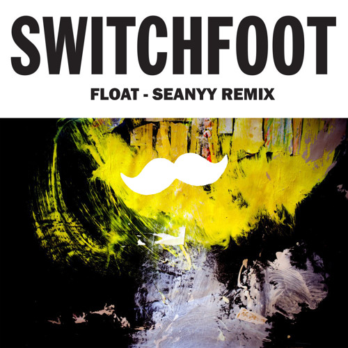 Switchfoot - Float (Seanyy Remix)