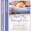 Not My Daughter, By Barbara Delinsky, Read by Dian Perry