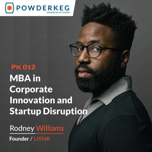 #12: MBA in Corporate Innovation and Startup Disruption with LISNR Founder Rodney Williams