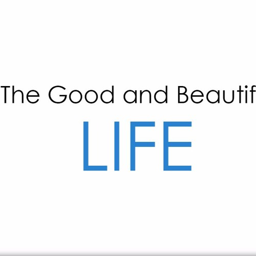 The Good & Beautiful Life - Part 1