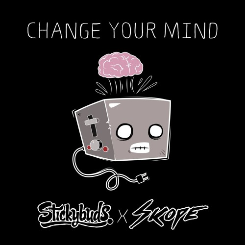 Skope & Stickybuds - Change Your Mind