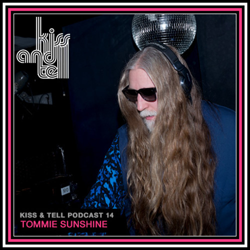 Kiss & Tell Podcast 14: Tommie Sunshine