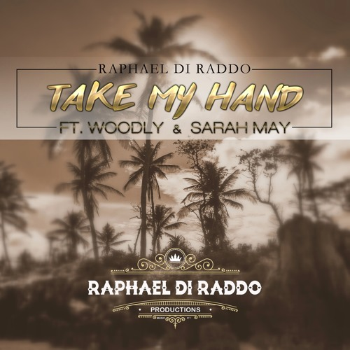 Take My Hand (Raphael Di Raddo FT. Woodly & Sarah May)