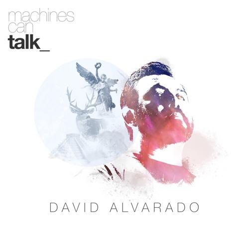 David Alvarado - Machines Can Talk - Album Preview