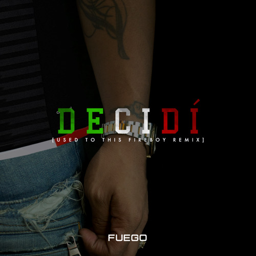 Fuego - Decidi (Used To This Fireboy Remix)