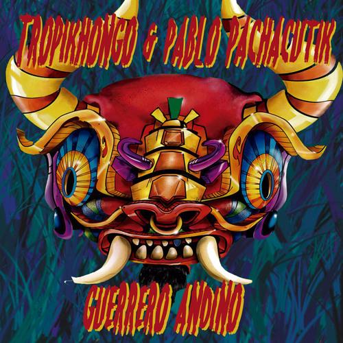 Tropikhongo & Pablo Pachacutik - Guerrero Andino (Lascivio Bohemia remix)